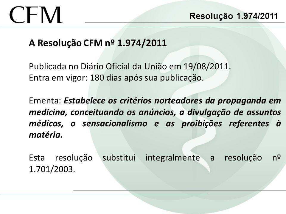 Resolução 1.974/2011 A Resolução CFM nº 1.974/2011. Publicada no Diário Oficial da União em 19/08/2011.