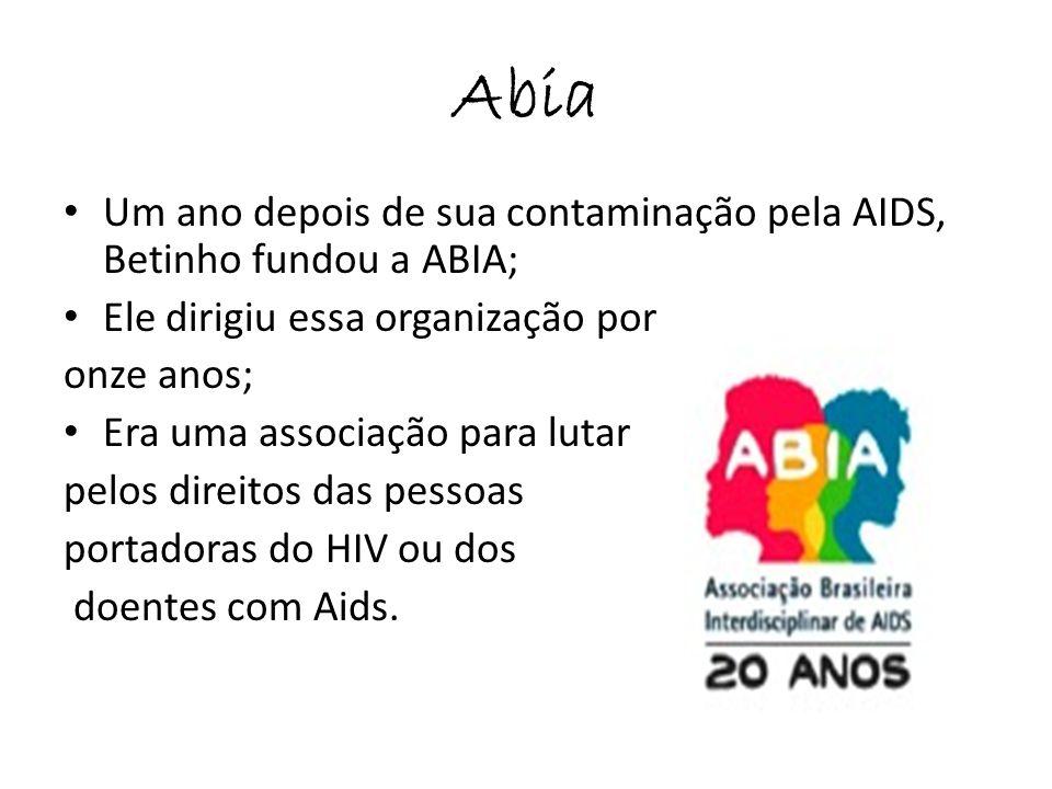 Abia Um ano depois de sua contaminação pela AIDS, Betinho fundou a ABIA; Ele dirigiu essa organização por.