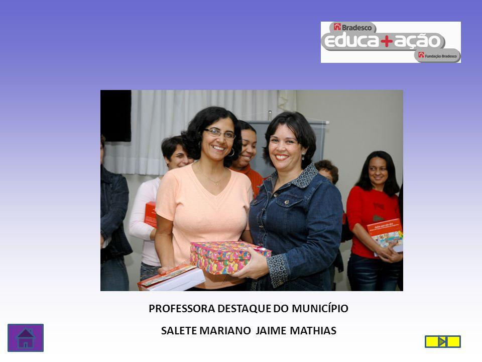 PROFESSORA DESTAQUE DO MUNICÍPIO SALETE MARIANO JAIME MATHIAS