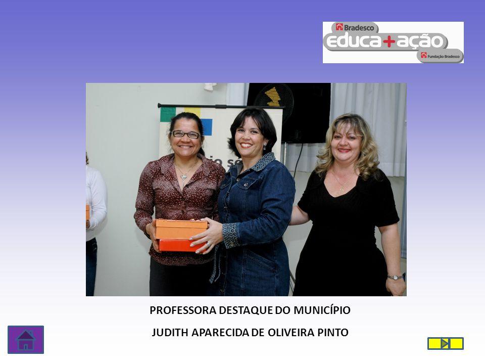 PROFESSORA DESTAQUE DO MUNICÍPIO JUDITH APARECIDA DE OLIVEIRA PINTO
