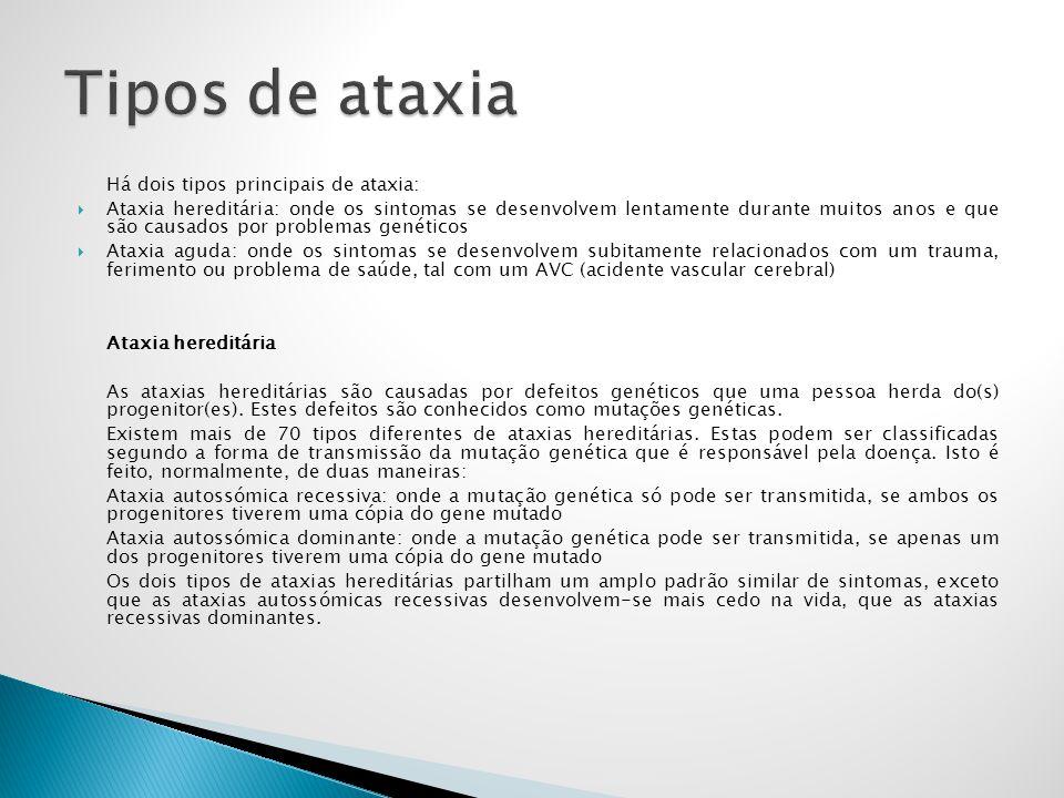 Tipos de ataxia Há dois tipos principais de ataxia: