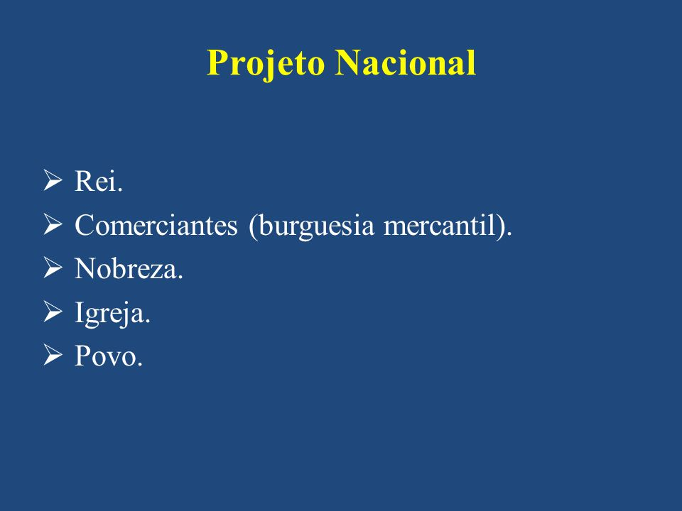 Projeto Nacional Rei. Comerciantes (burguesia mercantil). Nobreza.