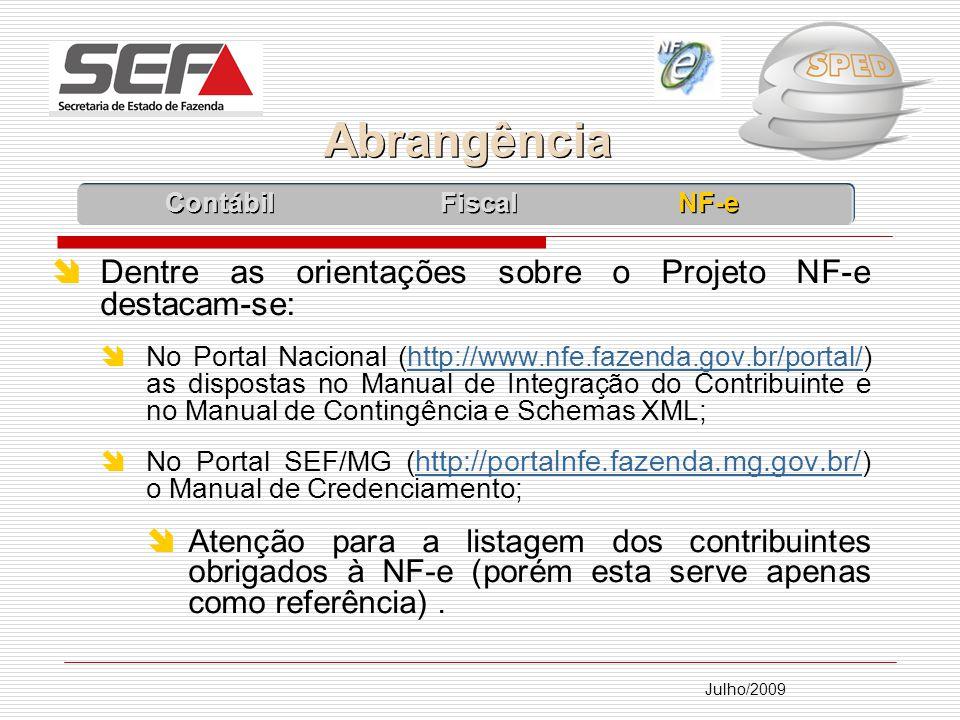 Abrangência Dentre as orientações sobre o Projeto NF-e destacam-se: