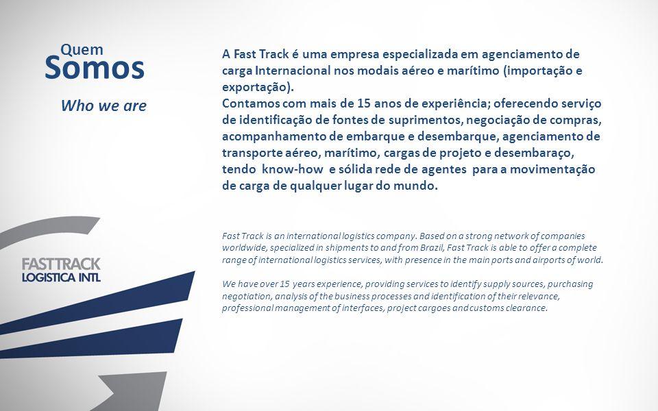 Quem Somos. A Fast Track é uma empresa especializada em agenciamento de carga Internacional nos modais aéreo e marítimo (importação e exportação).