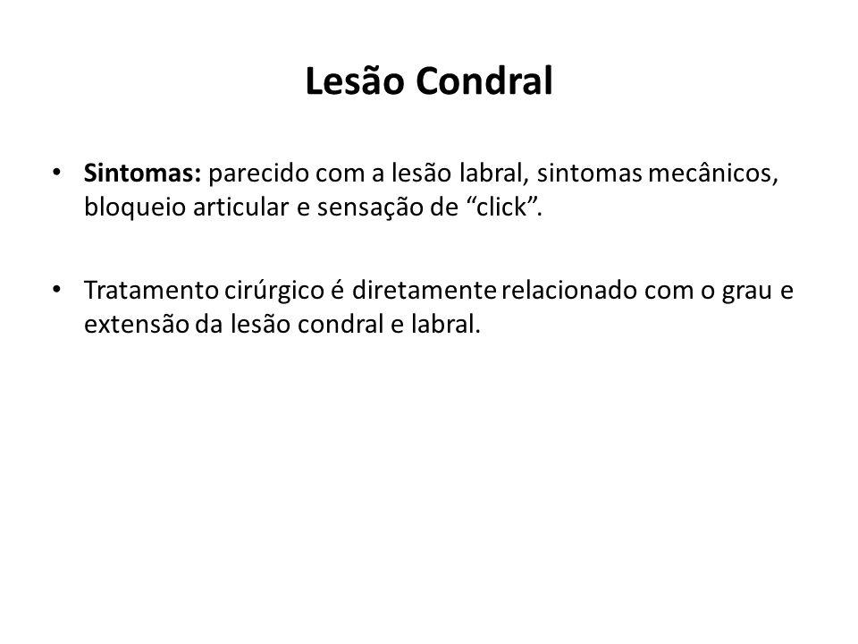 Lesão Condral Sintomas: parecido com a lesão labral, sintomas mecânicos, bloqueio articular e sensação de click .