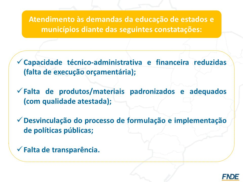 Atendimento às demandas da educação de estados e municípios diante das seguintes constatações: