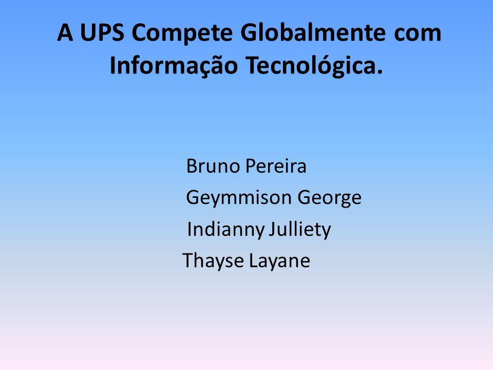 A UPS Compete Globalmente com Informação Tecnológica.