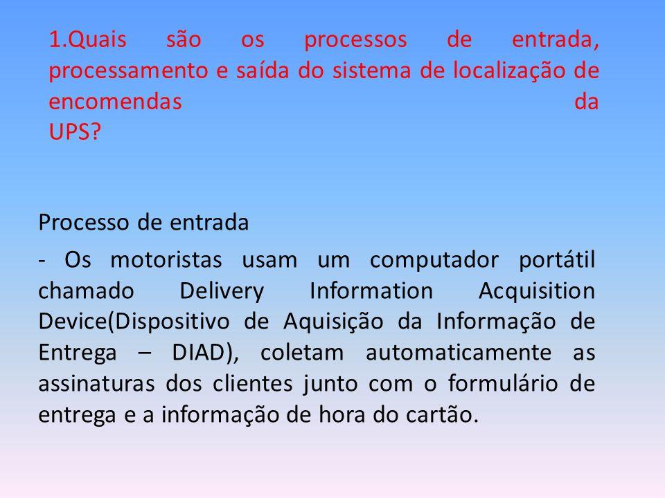 1.Quais são os processos de entrada, processamento e saída do sistema de localização de encomendas da UPS