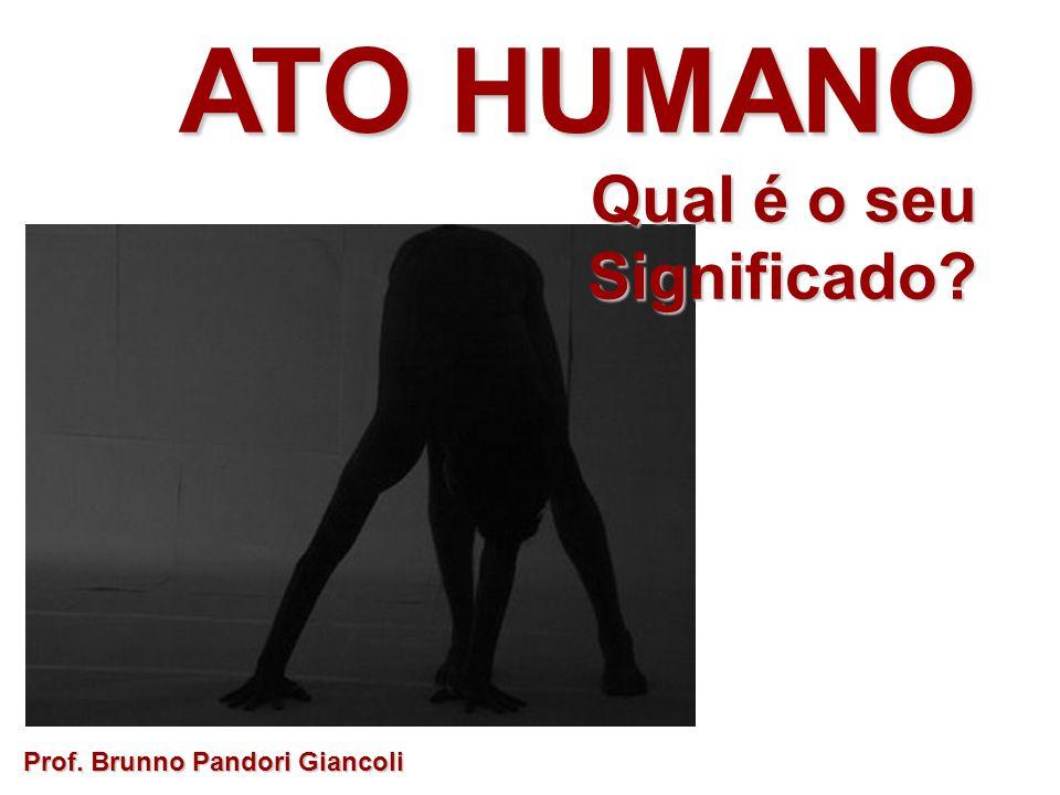 ATO HUMANO Qual é o seu Significado Prof. Brunno Pandori Giancoli