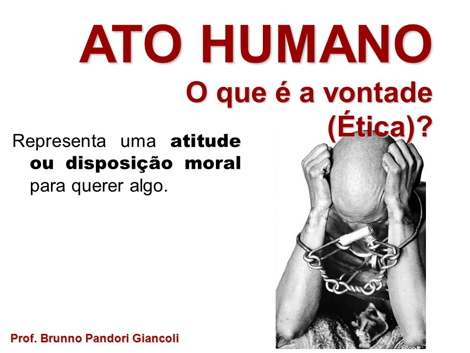 ATO HUMANO O que é a vontade (Ética)