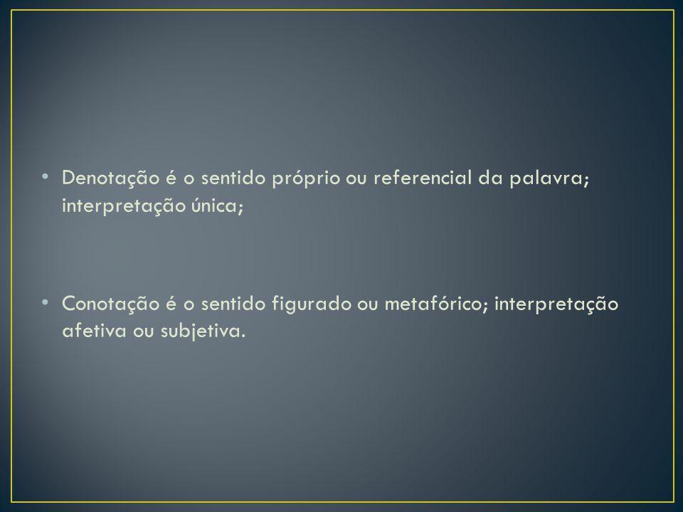 Denotação é o sentido próprio ou referencial da palavra; interpretação única;