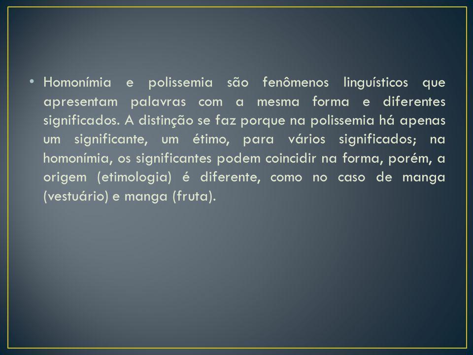 Homonímia e polissemia são fenômenos linguísticos que apresentam palavras com a mesma forma e diferentes significados.