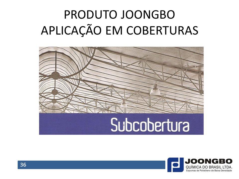 PRODUTO JOONGBO APLICAÇÃO EM COBERTURAS