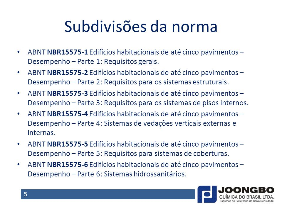 Subdivisões da norma ABNT NBR15575-1 Edifícios habitacionais de até cinco pavimentos – Desempenho – Parte 1: Requisitos gerais.
