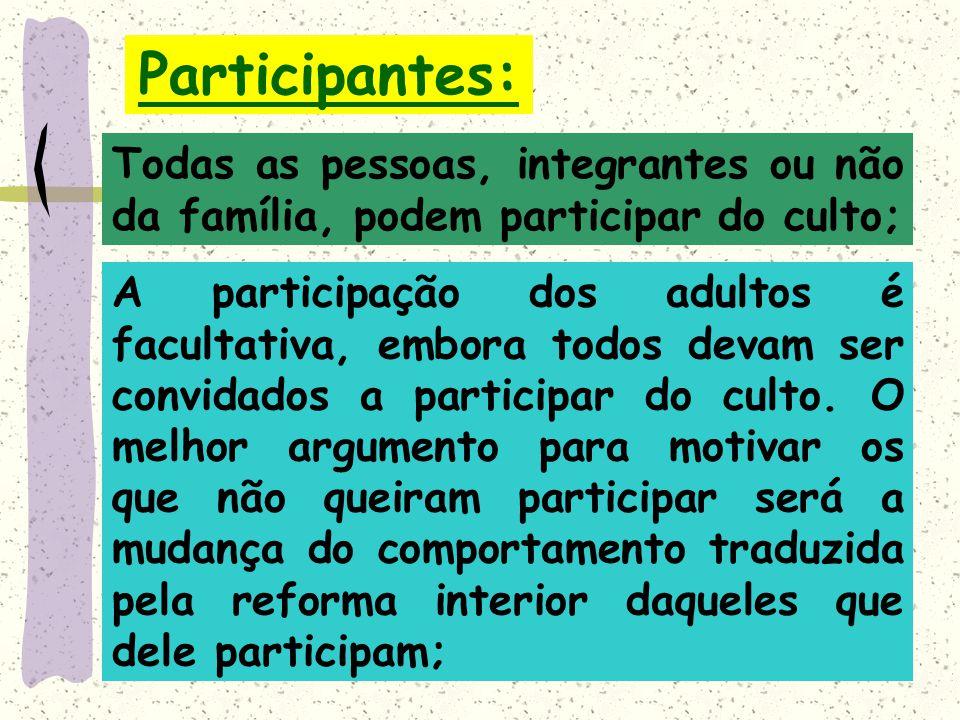 Participantes: Todas as pessoas, integrantes ou não da família, podem participar do culto;
