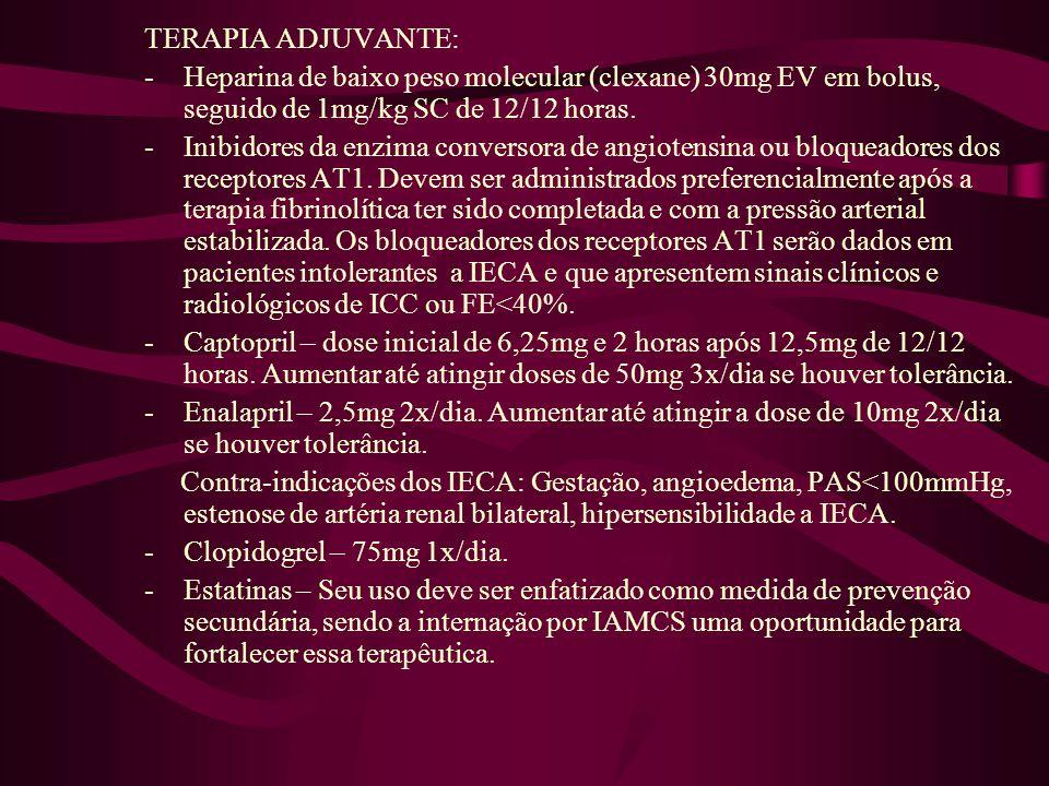 TERAPIA ADJUVANTE: Heparina de baixo peso molecular (clexane) 30mg EV em bolus, seguido de 1mg/kg SC de 12/12 horas.