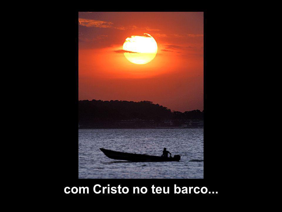 com Cristo no teu barco...