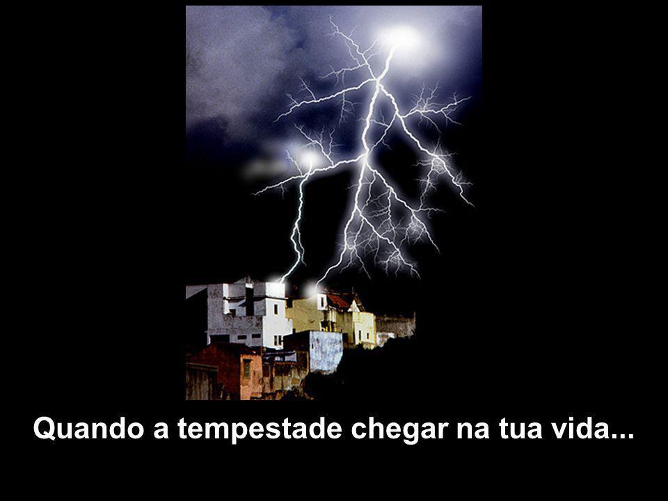 Quando a tempestade chegar na tua vida...