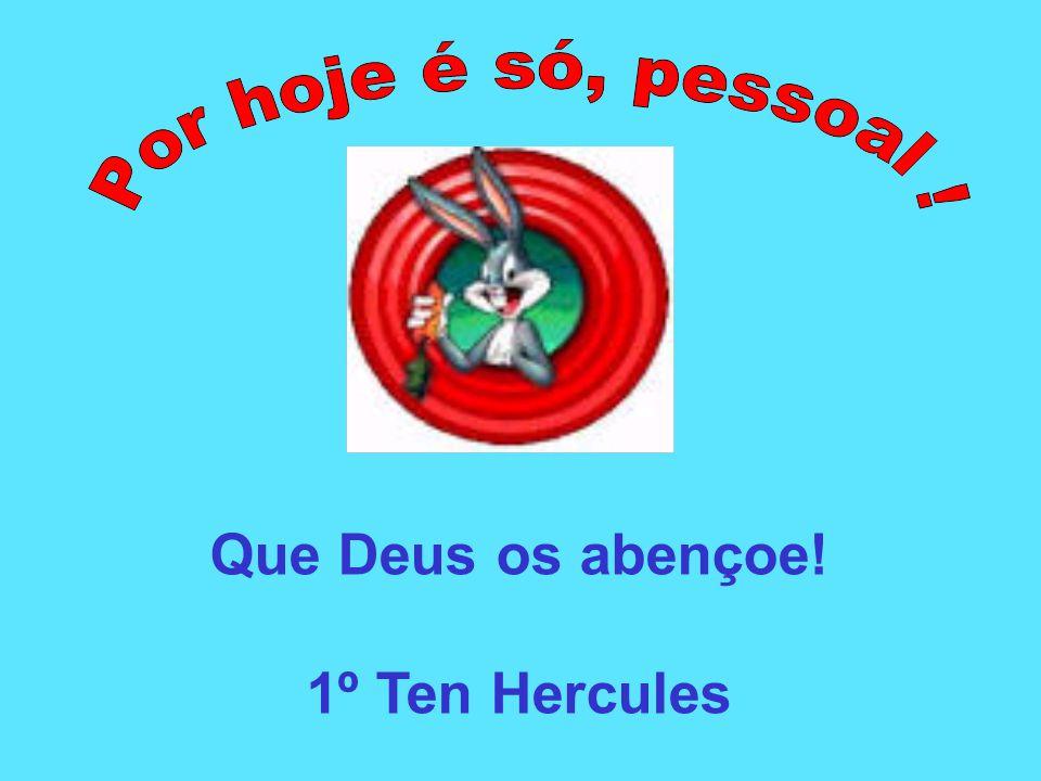 Que Deus os abençoe! 1º Ten Hercules