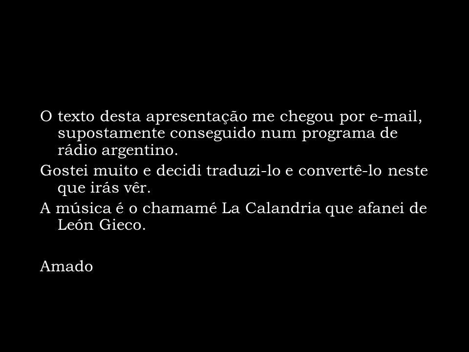 O texto desta apresentação me chegou por e-mail, supostamente conseguido num programa de rádio argentino.