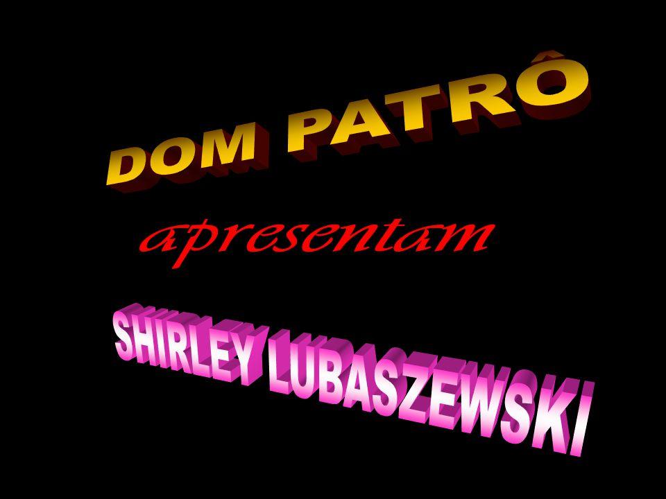 DOM PATRÔ apresentam SHIRLEY LUBASZEWSKI