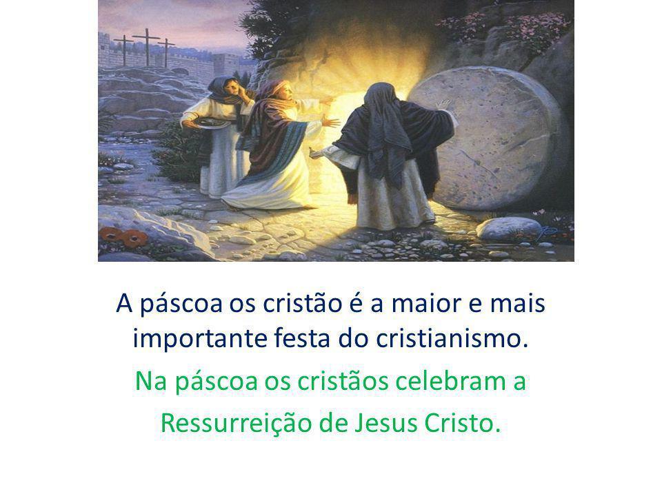 A páscoa os cristão é a maior e mais importante festa do cristianismo.