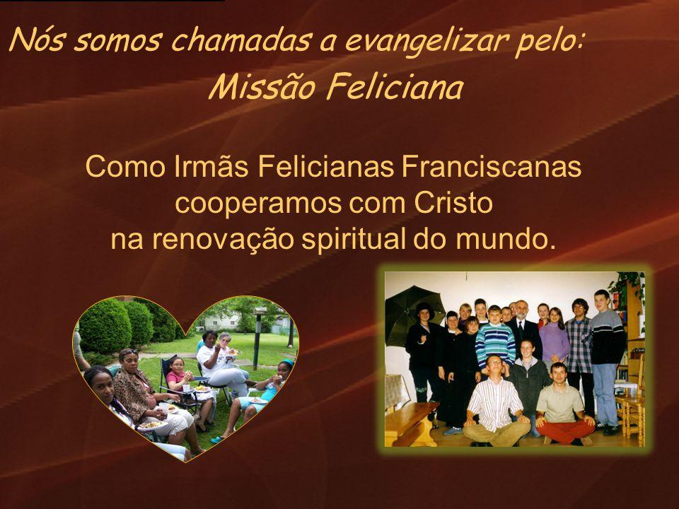 Missão Feliciana Nós somos chamadas a evangelizar pelo: