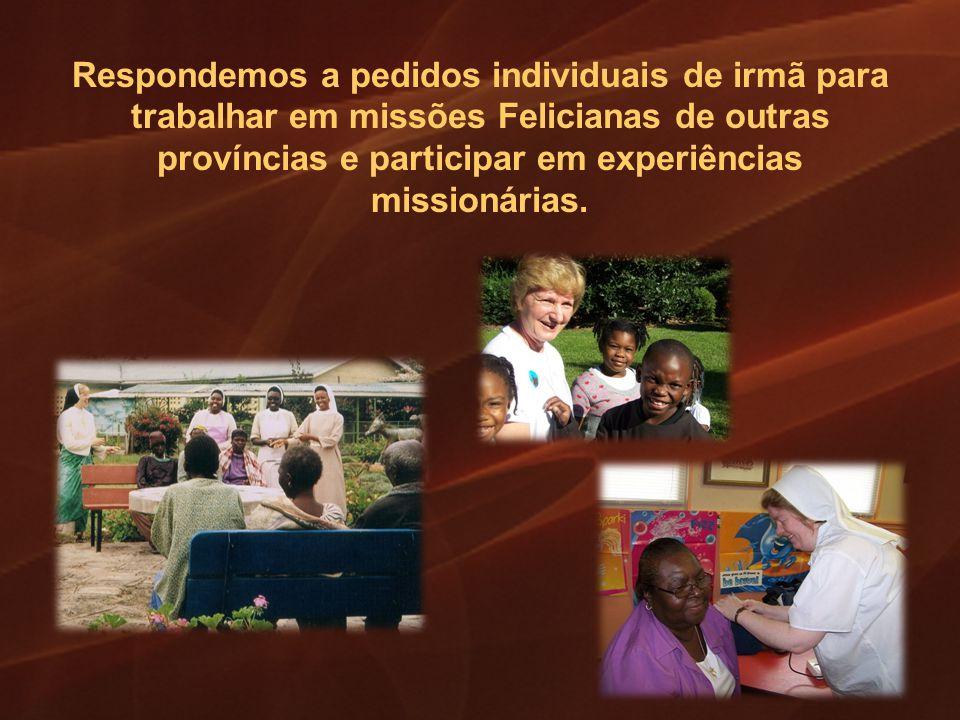 Respondemos a pedidos individuais de irmã para trabalhar em missões Felicianas de outras províncias e participar em experiências missionárias.