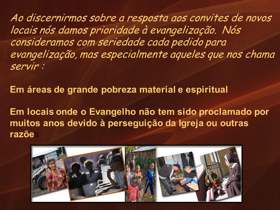 Ao discernirmos sobre a resposta aos convites de novos locais nós damos prioridade à evangelização. Nós consideramos com seriedade cada pedido para evangelização, mas especialmente aqueles que nos chama servir :