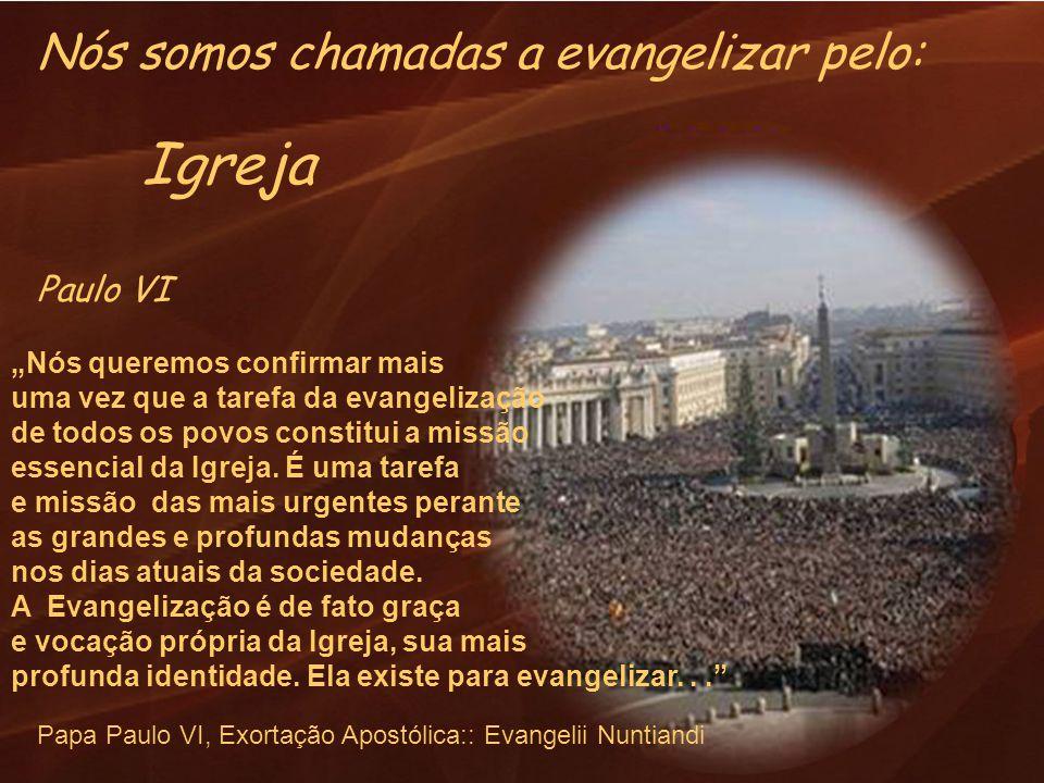 Igreja Nós somos chamadas a evangelizar pelo: Paulo VI