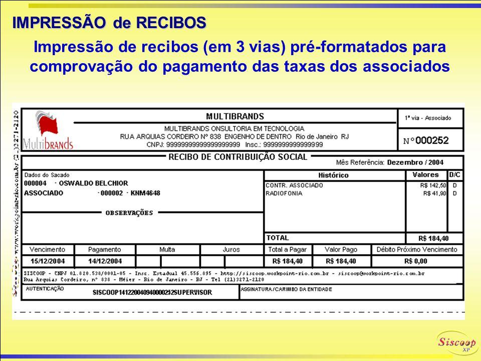 IMPRESSÃO de RECIBOS Impressão de recibos (em 3 vias) pré-formatados para comprovação do pagamento das taxas dos associados.