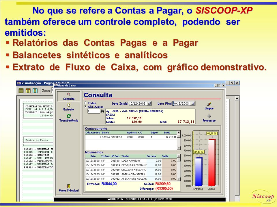 No que se refere a Contas a Pagar, o SISCOOP-XP também oferece um controle completo, podendo ser emitidos: