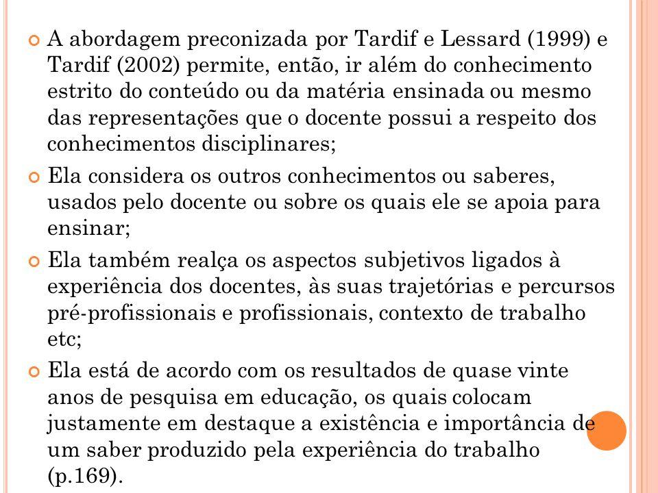 A abordagem preconizada por Tardif e Lessard (1999) e Tardif (2002) permite, então, ir além do conhecimento estrito do conteúdo ou da matéria ensinada ou mesmo das representações que o docente possui a respeito dos conhecimentos disciplinares;