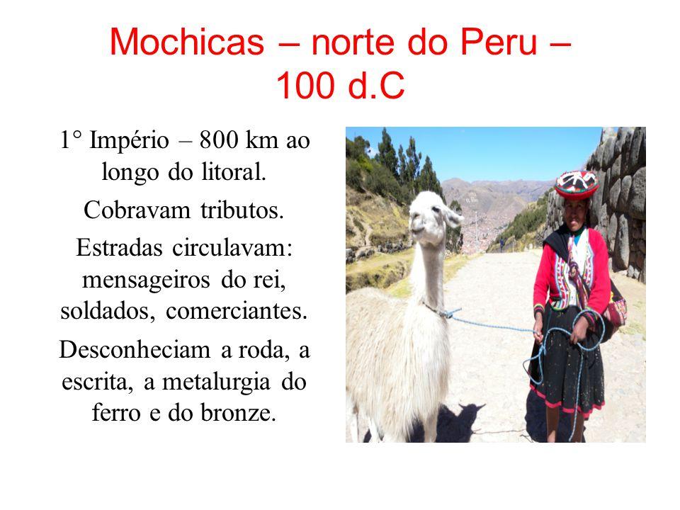Mochicas – norte do Peru – 100 d.C