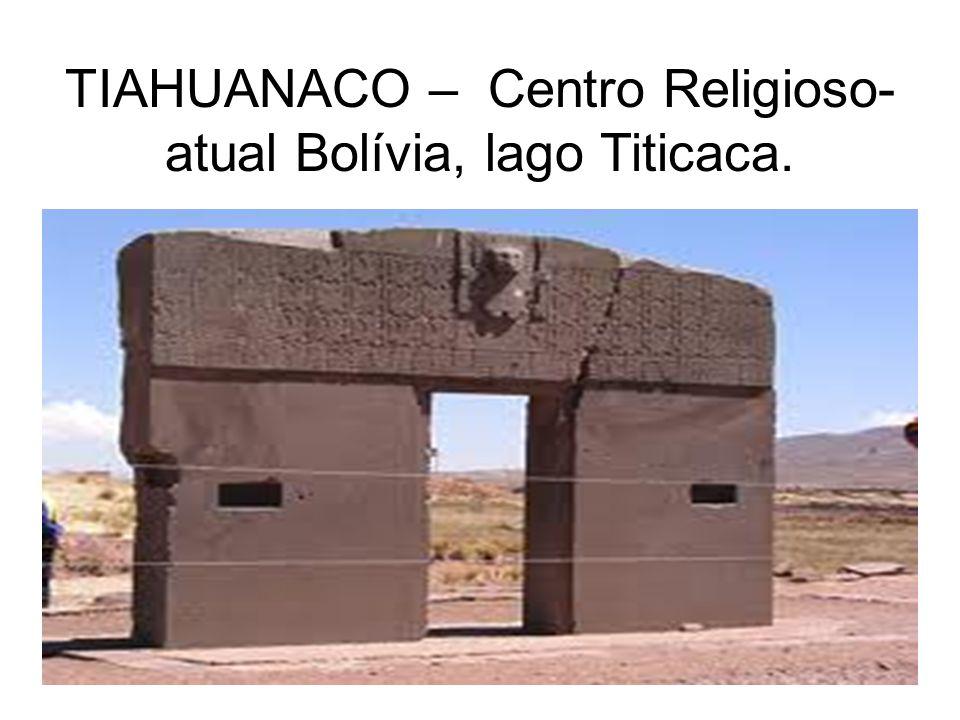 TIAHUANACO – Centro Religioso- atual Bolívia, lago Titicaca.