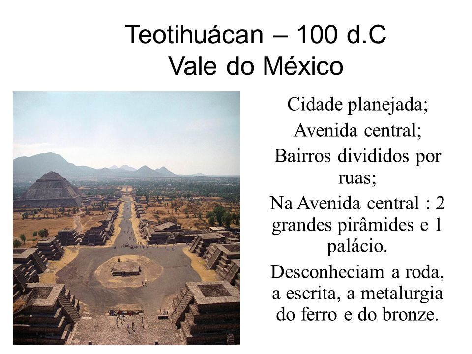Teotihuácan – 100 d.C Vale do México