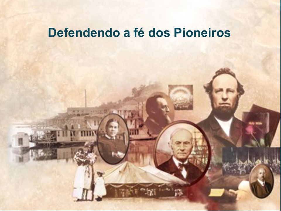 Defendendo a fé dos Pioneiros