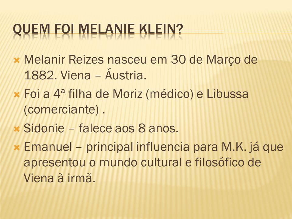 Quem foi Melanie Klein Melanir Reizes nasceu em 30 de Março de 1882. Viena – Áustria. Foi a 4ª filha de Moriz (médico) e Libussa (comerciante) .
