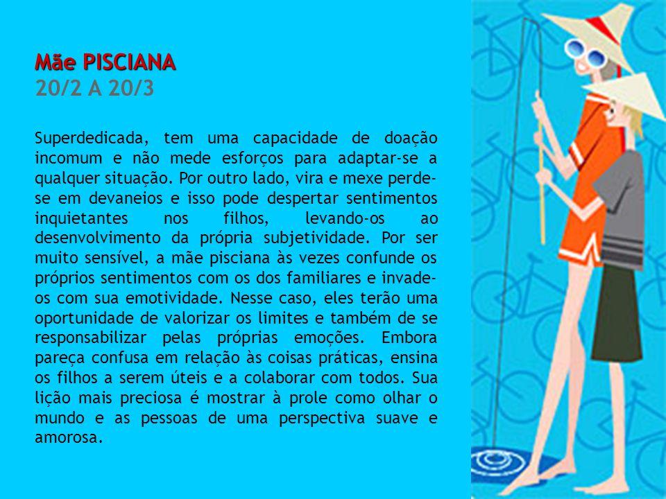 Mãe PISCIANA 20/2 A 20/3.