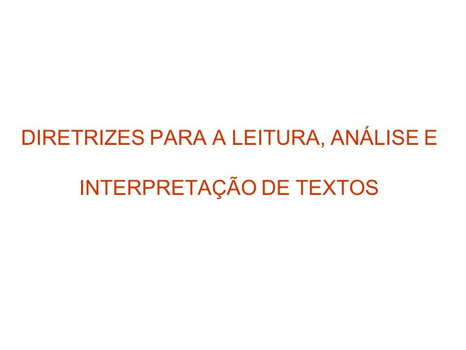 DIRETRIZES PARA A LEITURA, ANÁLISE E INTERPRETAÇÃO DE TEXTOS