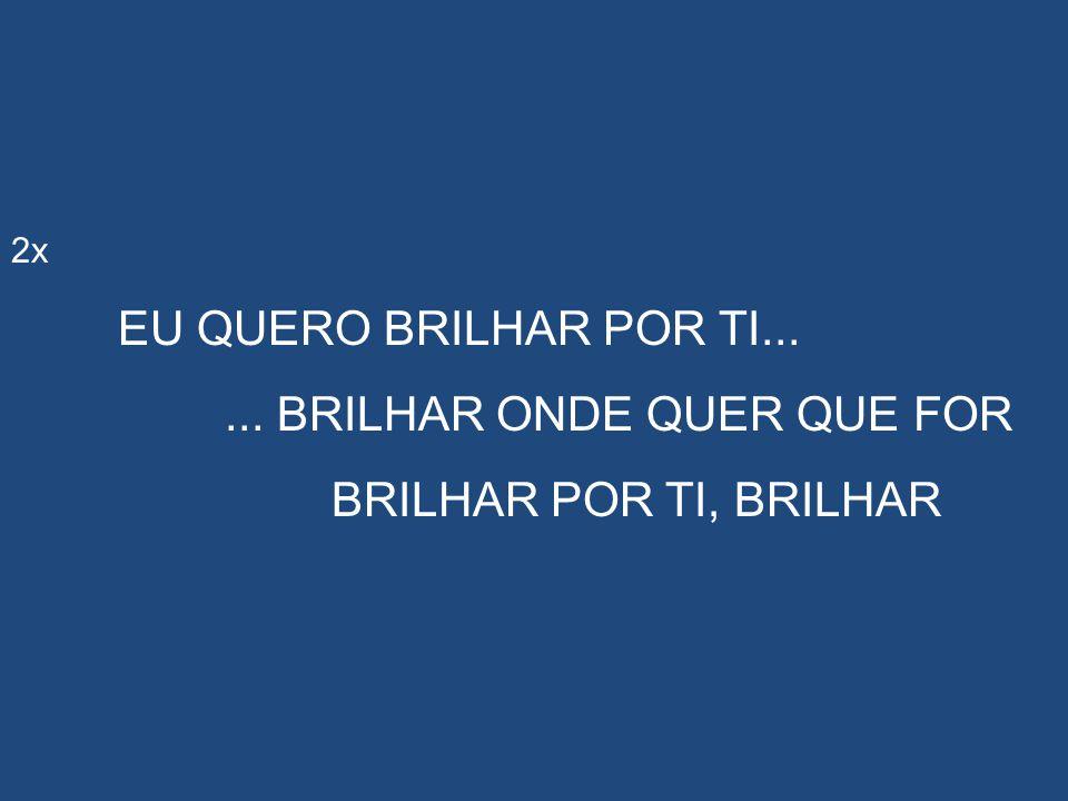 ... BRILHAR ONDE QUER QUE FOR BRILHAR POR TI, BRILHAR