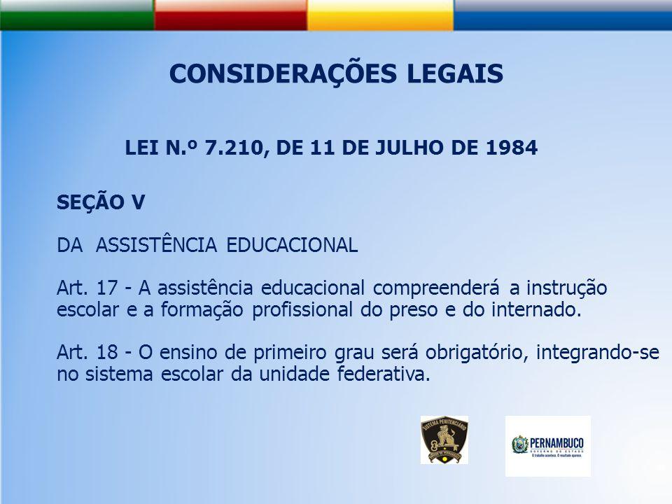 CONSIDERAÇÕES LEGAIS LEI N.º 7.210, DE 11 DE JULHO DE 1984 SEÇÃO V