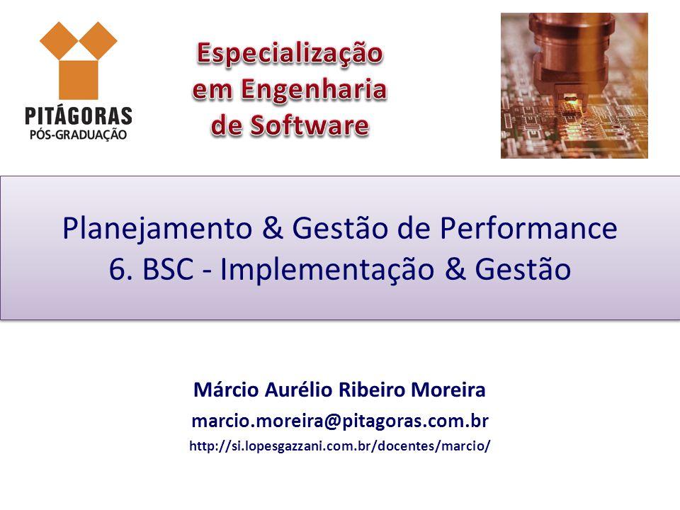 Planejamento & Gestão de Performance 6. BSC - Implementação & Gestão