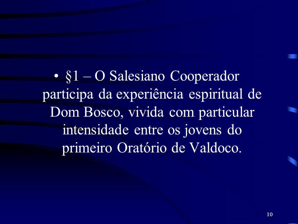 §1 – O Salesiano Cooperador participa da experiência espiritual de Dom Bosco, vivida com particular intensidade entre os jovens do primeiro Oratório de Valdoco.