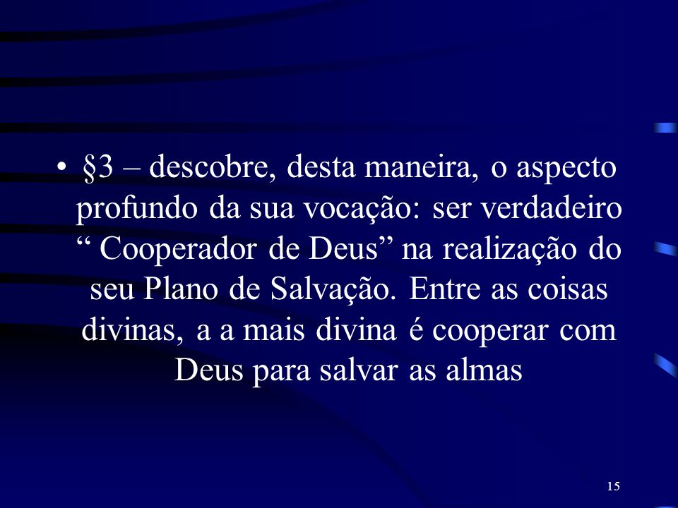 §3 – descobre, desta maneira, o aspecto profundo da sua vocação: ser verdadeiro Cooperador de Deus na realização do seu Plano de Salvação.