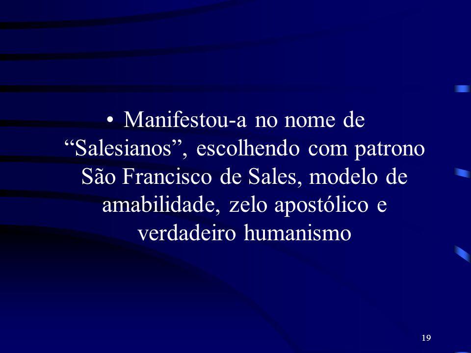 Manifestou-a no nome de Salesianos , escolhendo com patrono São Francisco de Sales, modelo de amabilidade, zelo apostólico e verdadeiro humanismo