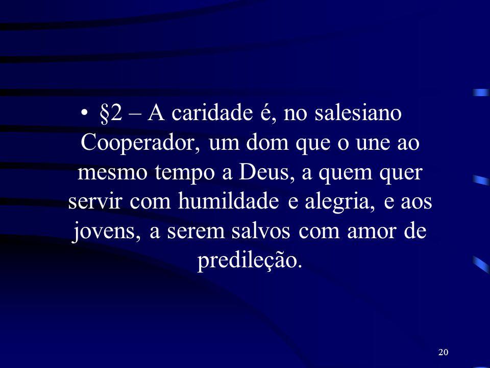 §2 – A caridade é, no salesiano Cooperador, um dom que o une ao mesmo tempo a Deus, a quem quer servir com humildade e alegria, e aos jovens, a serem salvos com amor de predileção.