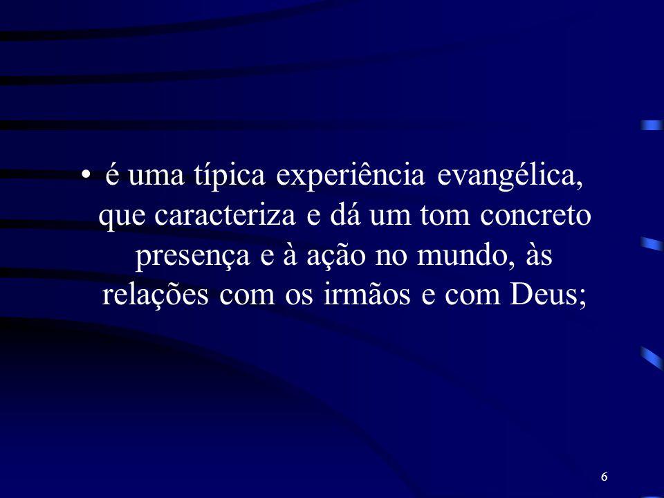 é uma típica experiência evangélica, que caracteriza e dá um tom concreto presença e à ação no mundo, às relações com os irmãos e com Deus;