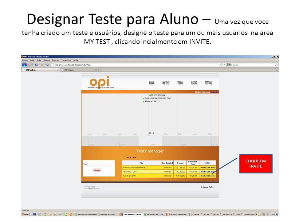 Designar Teste para Aluno – Uma vez que voce tenha criado um teste e usuários, designe o teste para um ou mais usuários na área MY TEST , clicando incialmente em INVITE.