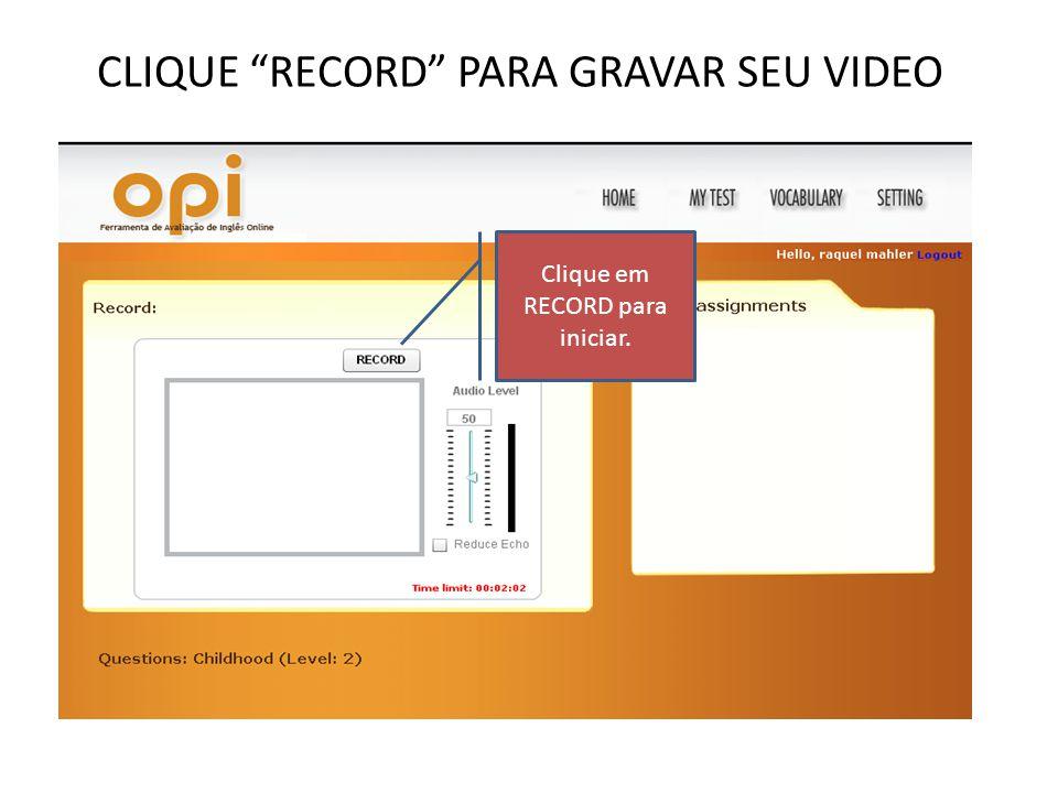 CLIQUE RECORD PARA GRAVAR SEU VIDEO